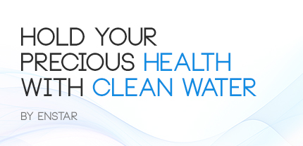 Hold your precious health with clean water - by enstar